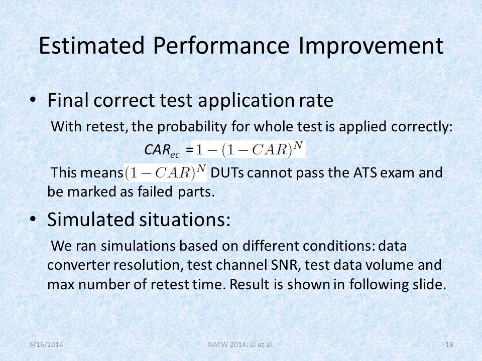Final correct test application rate With retest, the probability for whole test is applied correctly: CAR ec = This means DUTs cannot pass the ATS exam and be marked as failed parts.