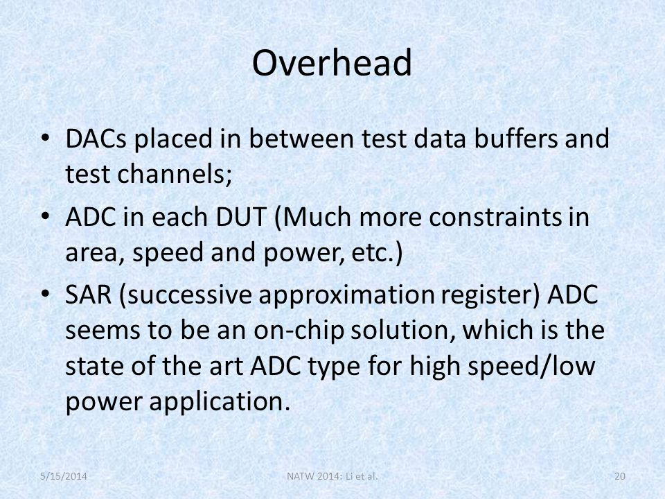 Overhead DACs placed in between test data buffers and test channels; ADC in each DUT (Much more constraints in area, speed and power, etc.) SAR (successive approximation register) ADC seems to be an on-chip solution, which is the state of the art ADC type for high speed/low power application.