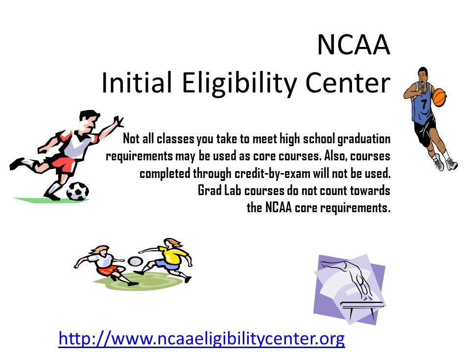 NCAA Initial Eligibility Center Not all classes you take to meet high school graduation requirements may be used as core courses.