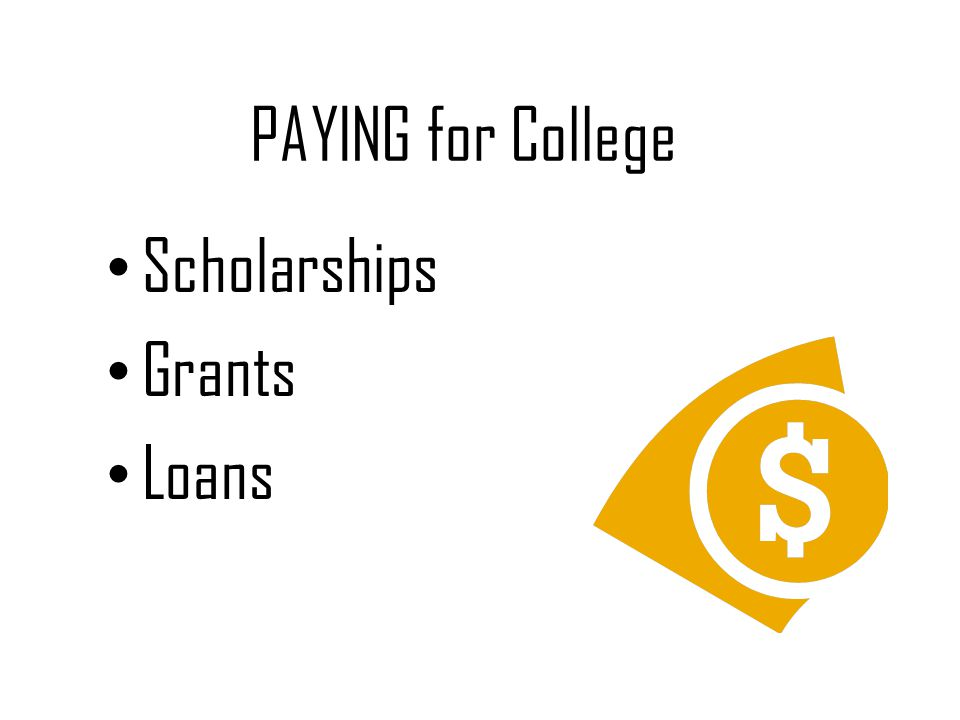 PAYING for College Scholarships Grants Loans