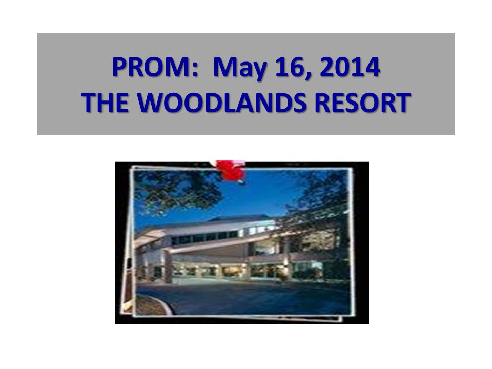 PROM: May 16, 2014 THE WOODLANDS RESORT