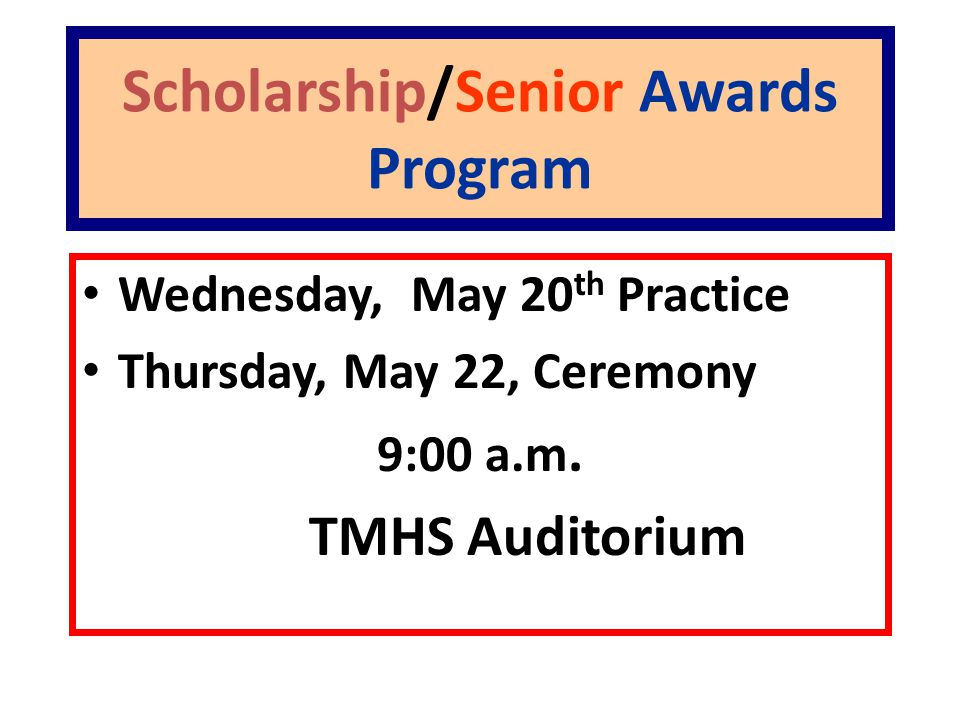 Scholarship/Senior Awards Program Wednesday, May 20 th Practice Thursday, May 22, Ceremony 9:00 a.m.
