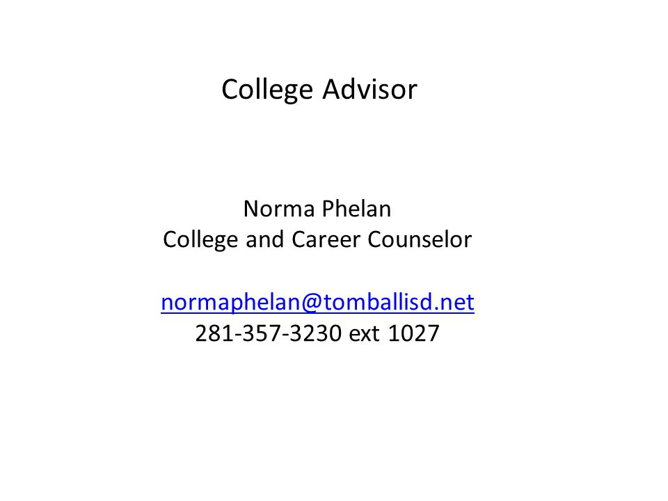 Norma Phelan College and Career Counselor normaphelan@tomballisd.net 281-357-3230 ext 1027 normaphelan@tomballisd.net College Advisor