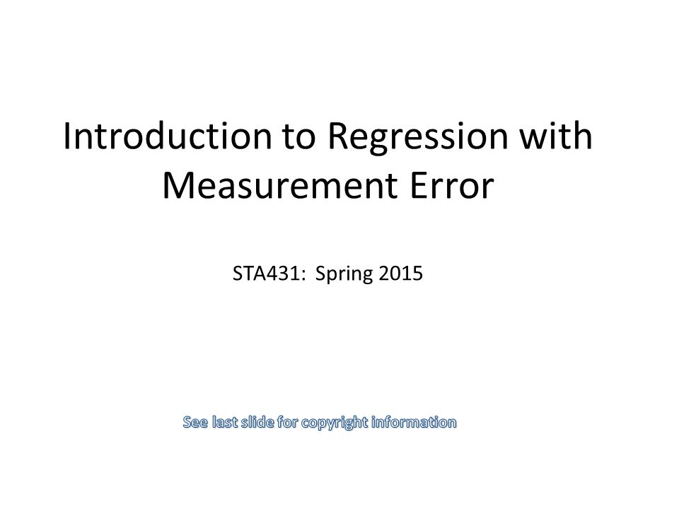 Introduction to Regression with Measurement Error STA431: Spring 2015