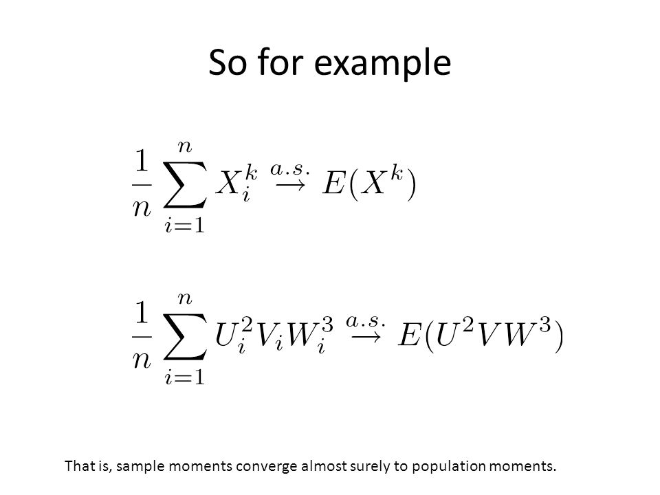 So for example That is, sample moments converge almost surely to population moments.