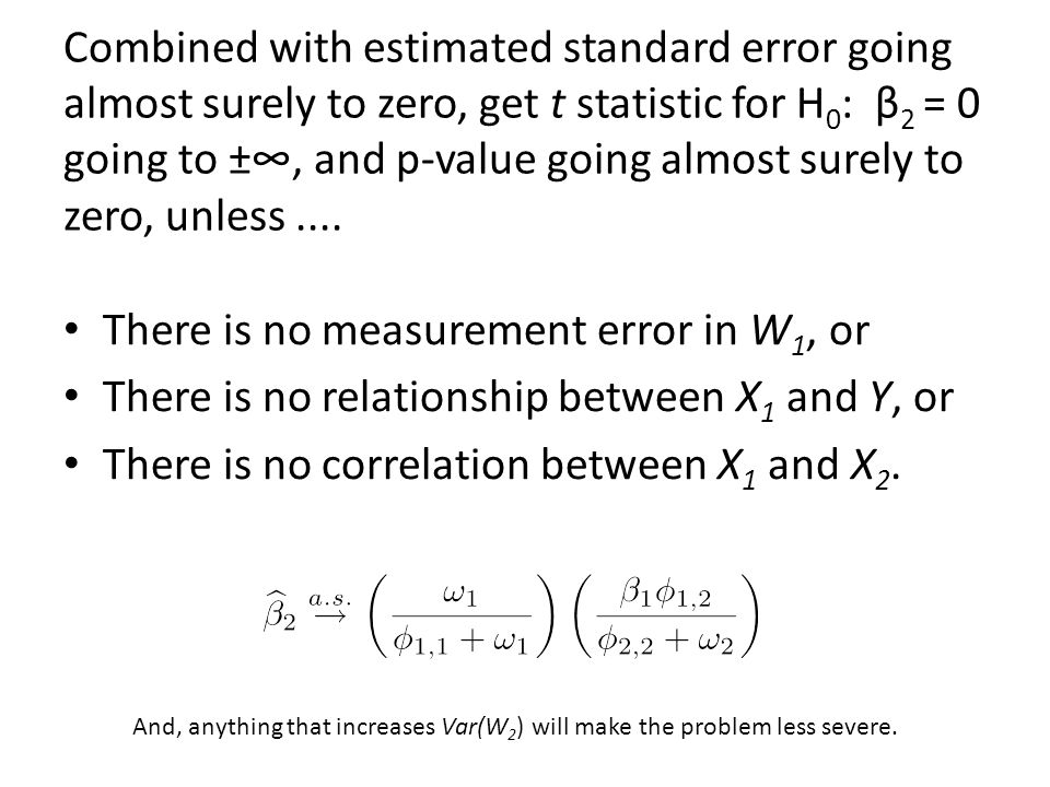 Combined with estimated standard error going almost surely to zero, get t statistic for H 0 : β 2 = 0 going to ±∞, and p-value going almost surely to zero, unless....