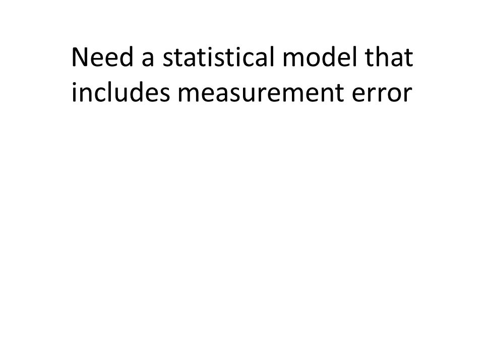 Need a statistical model that includes measurement error