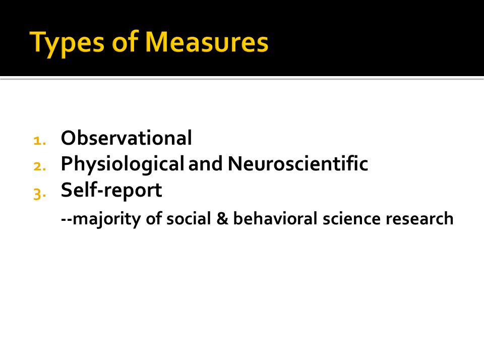 1.Observational 2. Physiological and Neuroscientific 3.