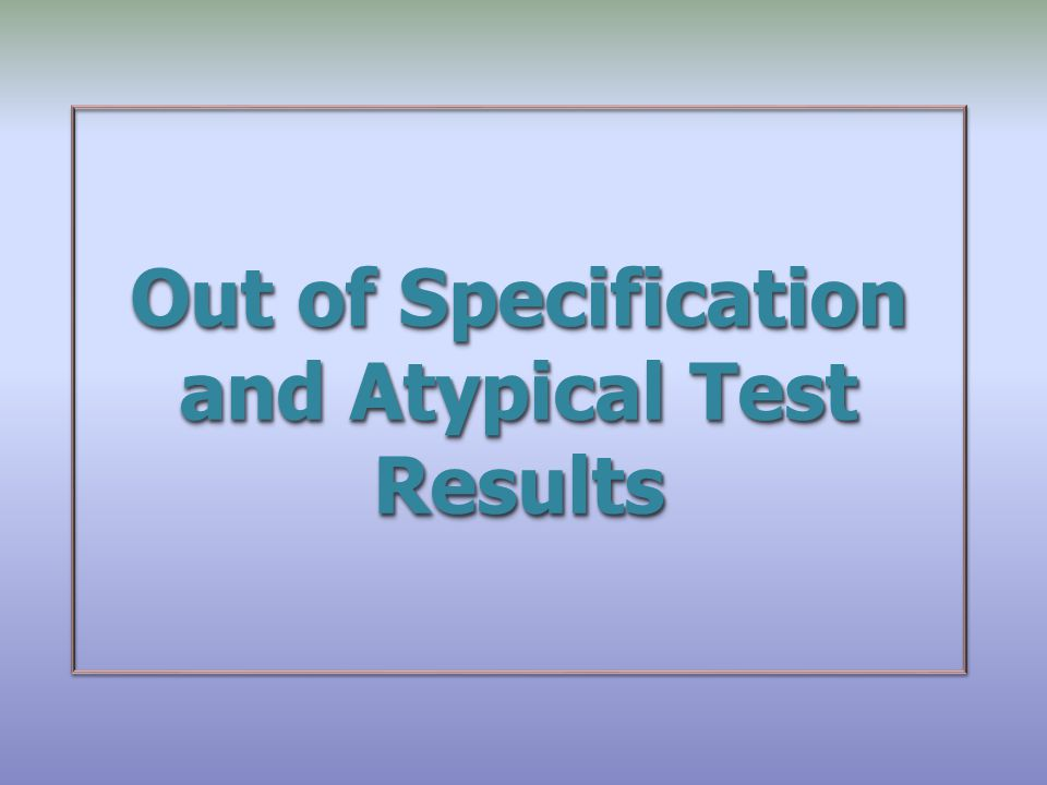 Out of Specification and Atypical Test Results