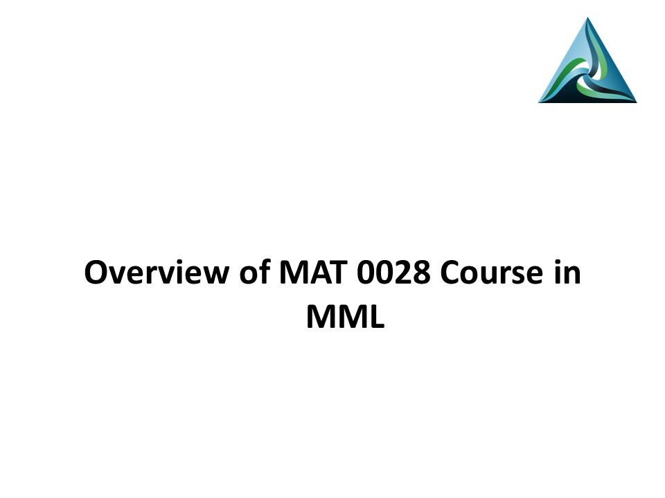 Overview of MAT 0028 Course in MML