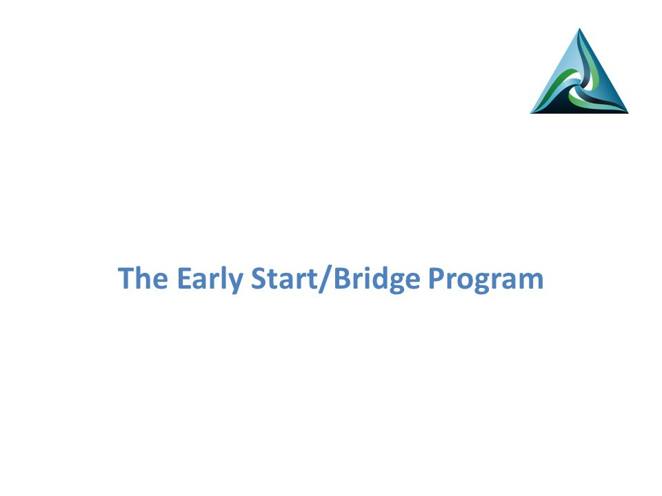 The Early Start/Bridge Program