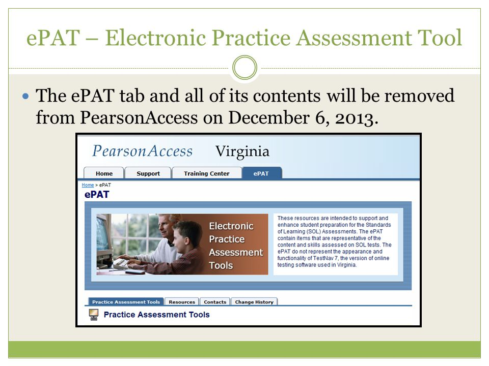 ePAT – Electronic Practice Assessment Tool The ePAT tab and all of its contents will be removed from PearsonAccess on December 6, 2013.