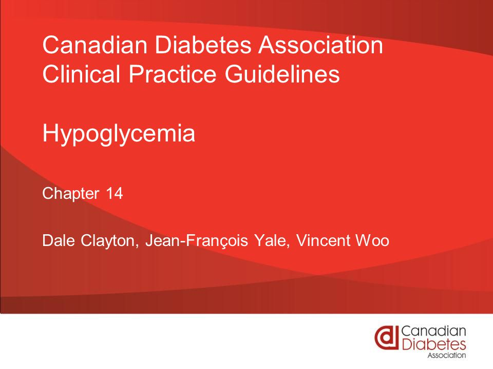 Canadian Diabetes Association Clinical Practice Guidelines Hypoglycemia Chapter 14 Dale Clayton, Jean-François Yale, Vincent Woo