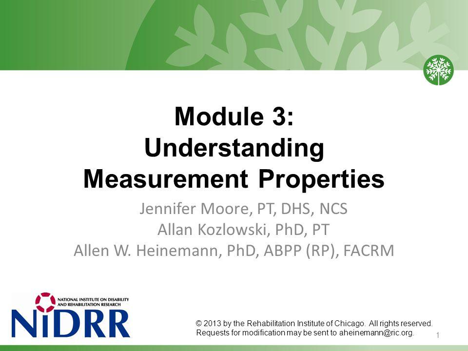 Module 3: Understanding Measurement Properties Jennifer Moore, PT, DHS, NCS Allan Kozlowski, PhD, PT Allen W.