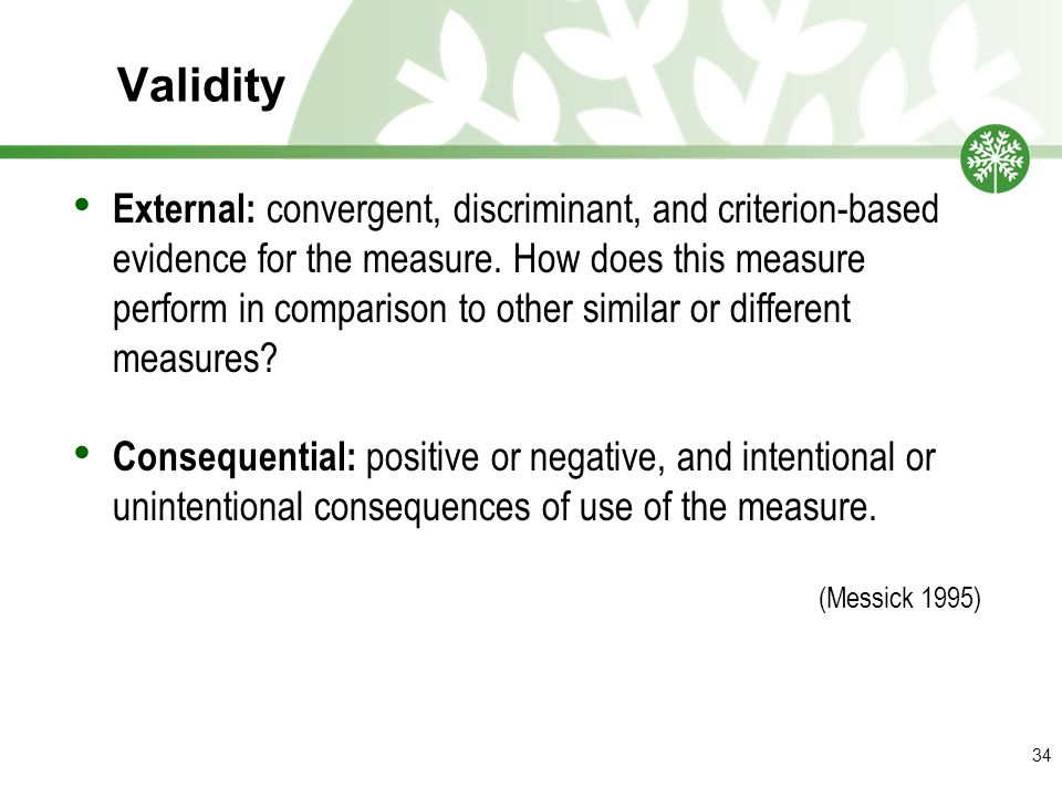 Validity External: convergent, discriminant, and criterion-based evidence for the measure.