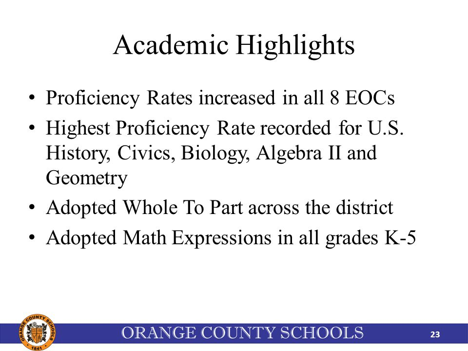 Academic Highlights Proficiency Rates increased in all 8 EOCs Highest Proficiency Rate recorded for U.S.