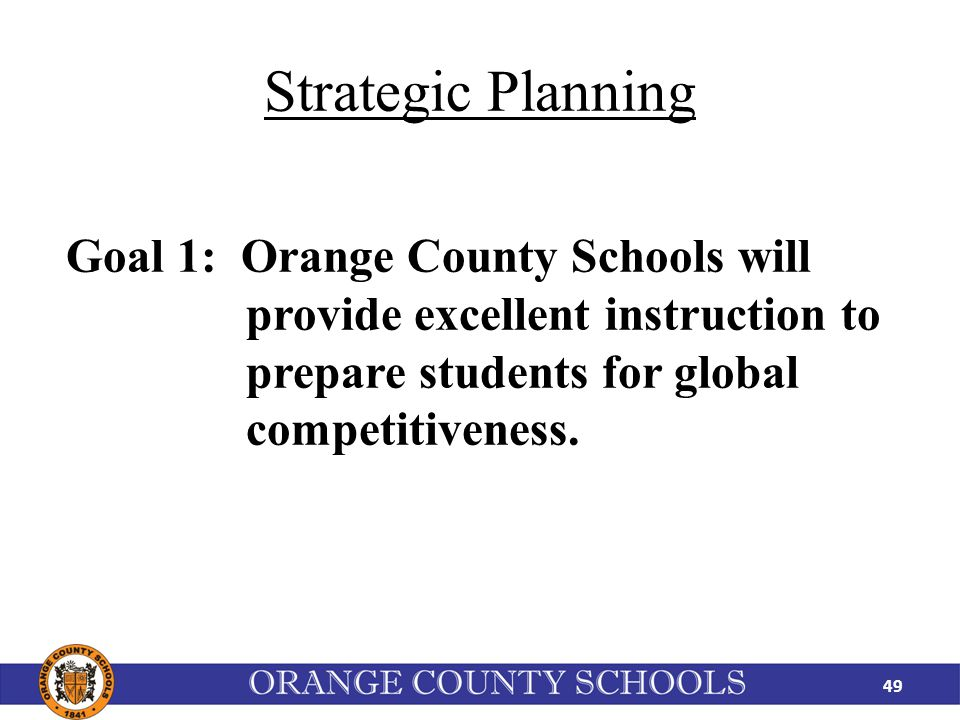 Strategic Planning Goal 1: Orange County Schools will provide excellent instruction to prepare students for global competitiveness.