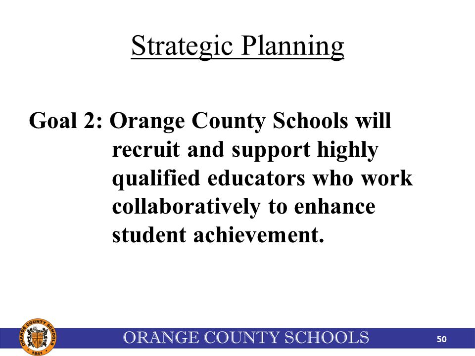 Strategic Planning Goal 2: Orange County Schools will recruit and support highly qualified educators who work collaboratively to enhance student achievement.