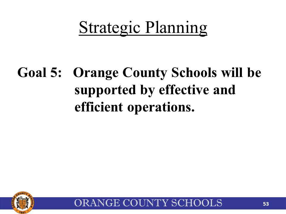 Strategic Planning Goal 5: Orange County Schools will be supported by effective and efficient operations.