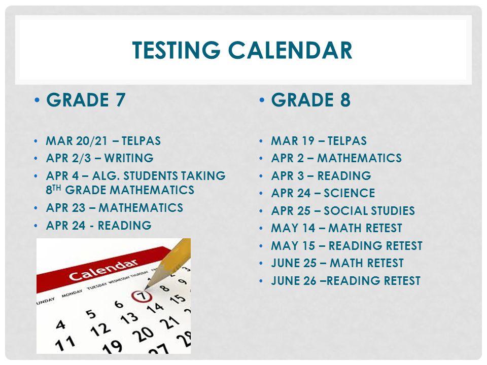 TESTING CALENDAR GRADE 7 MAR 20/21 – TELPAS APR 2/3 – WRITING APR 4 – ALG.