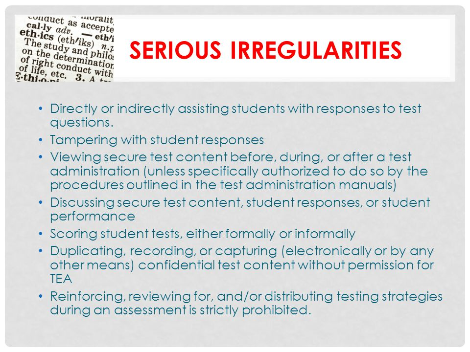 SERIOUS IRREGULARITIES Directly or indirectly assisting students with responses to test questions.