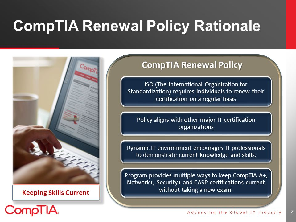CompTIA Renewal Policy Rationale 2 ISO (The International Organization for Standardization) requires individuals to renew their certification on a reg
