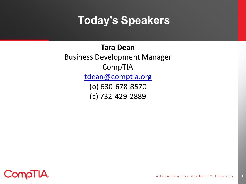 Today's Speakers 8 Tara Dean Business Development Manager CompTIA (o) (c)