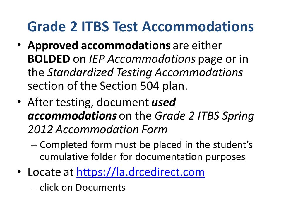 Grade 2 ITBS Test Accommodations Approved accommodations are either BOLDED on IEP Accommodations page or in the Standardized Testing Accommodations se