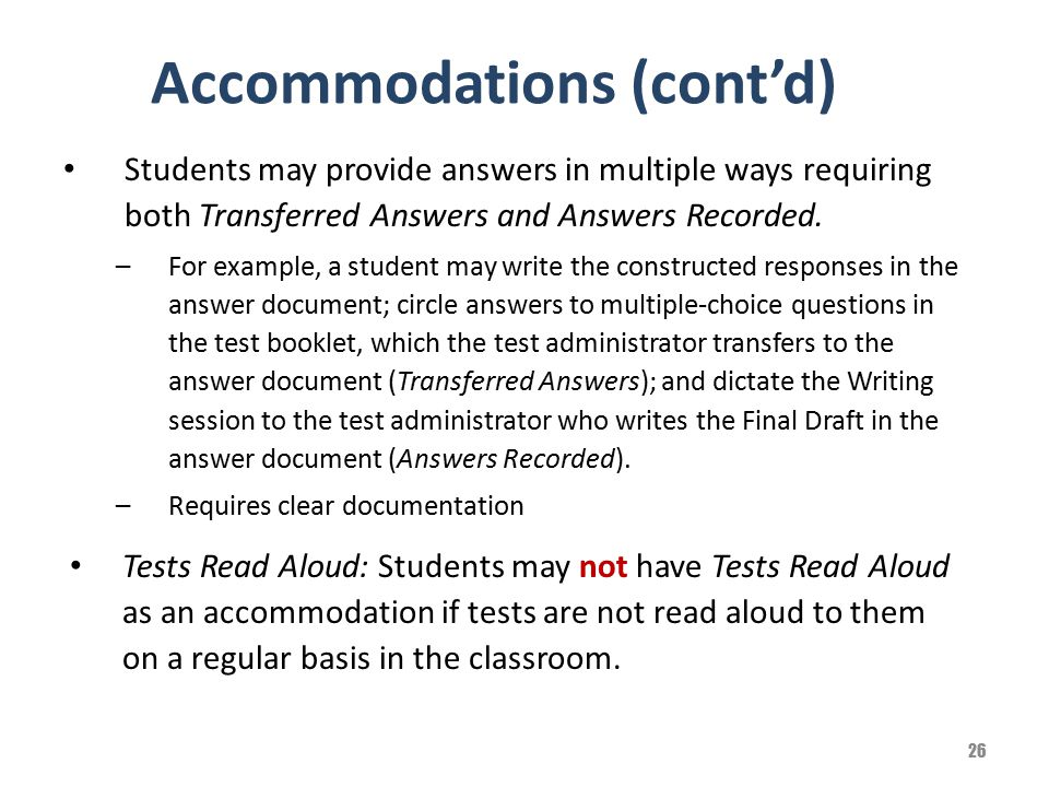 Accommodations (cont'd) Students may provide answers in multiple ways requiring both Transferred Answers and Answers Recorded. –For example, a student