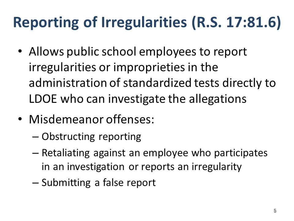 Reporting of Irregularities (R.S. 17:81.6) Allows public school employees to report irregularities or improprieties in the administration of standardi