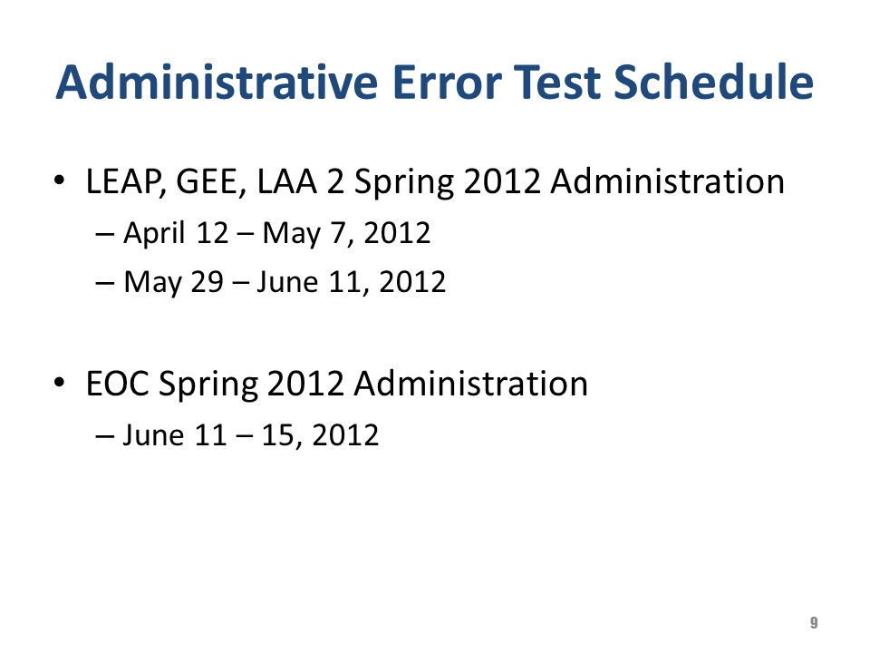 Administrative Error Test Schedule LEAP, GEE, LAA 2 Spring 2012 Administration – April 12 – May 7, 2012 – May 29 – June 11, 2012 EOC Spring 2012 Admin