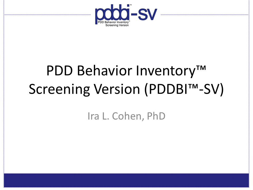 PDDBI-SV: Product Overview Purpose: Screen for autism spectrum disorders (ASD) Age range: Children ages 18 months to 12.5 years Administration: Parent (or legal guardian) completes questionnaire Time to completion: 5-10 minutes