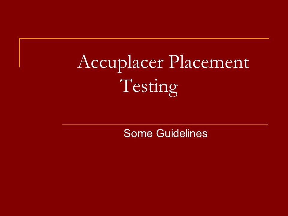 Accuplacer Placement Testing Some Guidelines