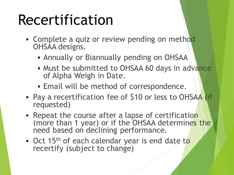 Recertification  Complete a quiz or review pending on method OHSAA designs.  Annually or Biannually pending on OHSAA  Must be submitted to OHSAA 60