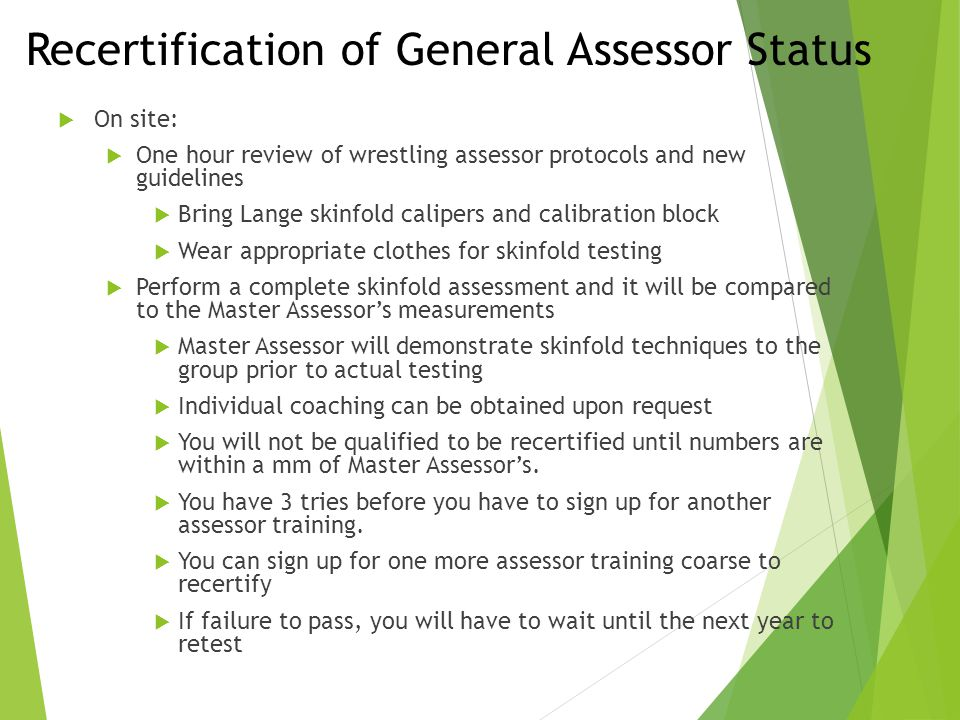 Recertification of General Assessor Status  On site:  One hour review of wrestling assessor protocols and new guidelines  Bring Lange skinfold cali