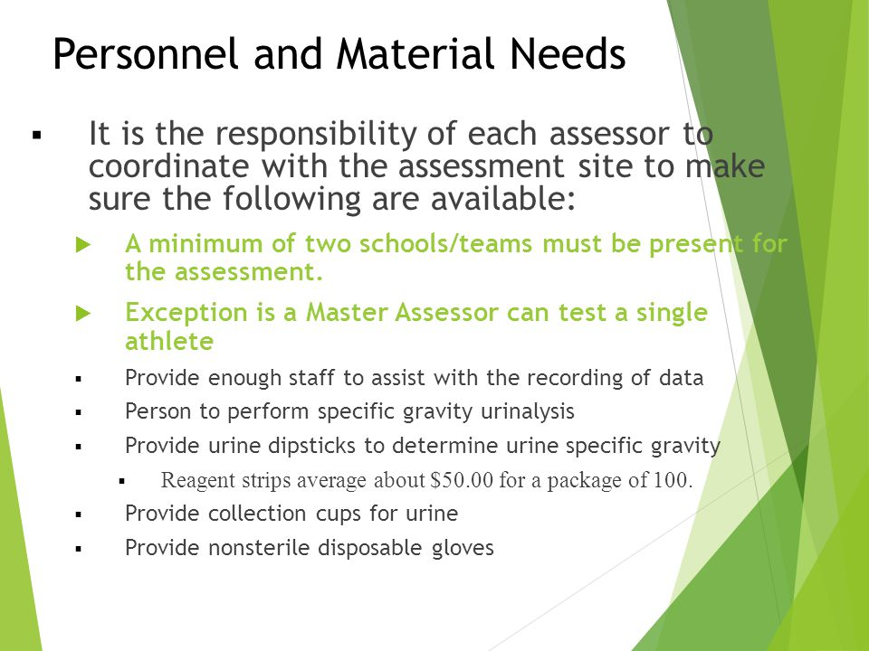 Personnel and Material Needs  It is the responsibility of each assessor to coordinate with the assessment site to make sure the following are availab