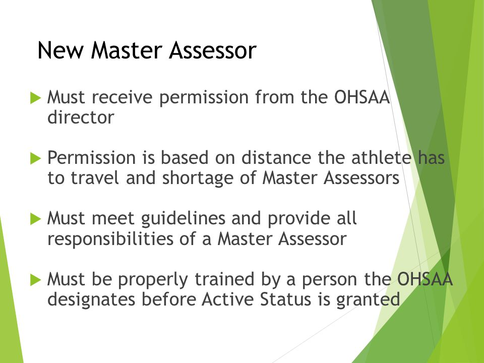 New Master Assessor  Must receive permission from the OHSAA director  Permission is based on distance the athlete has to travel and shortage of Mast