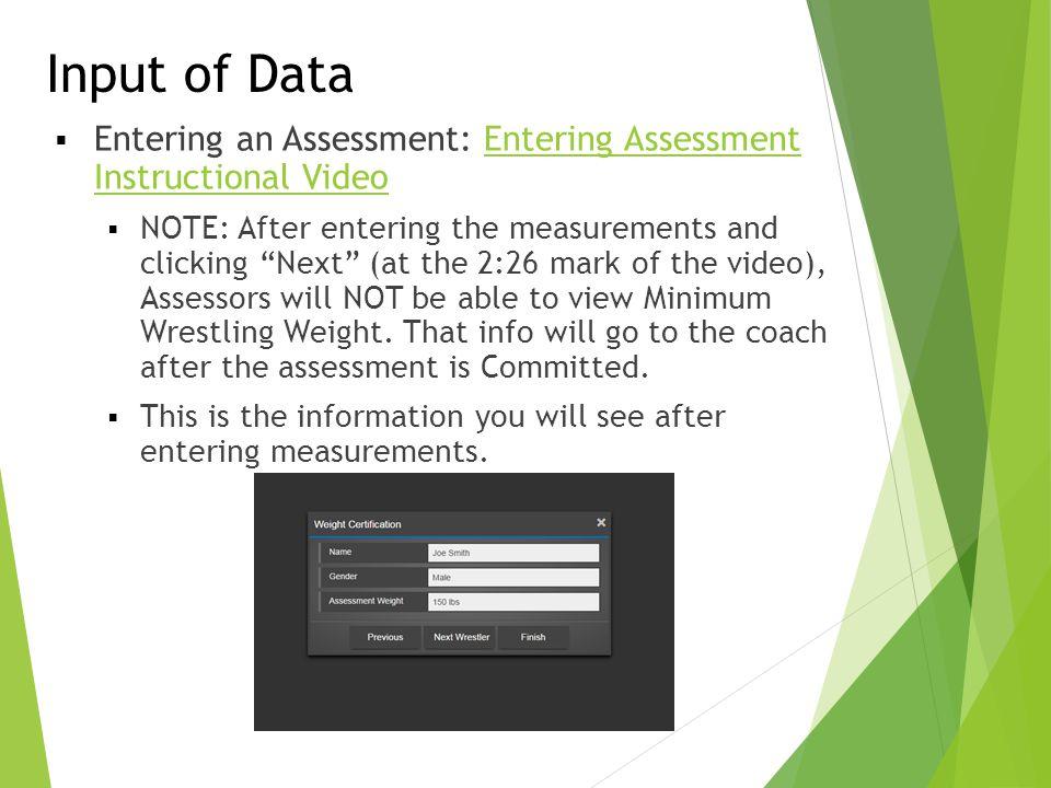 Input of Data  Entering an Assessment: Entering Assessment Instructional VideoEntering Assessment Instructional Video  NOTE: After entering the meas