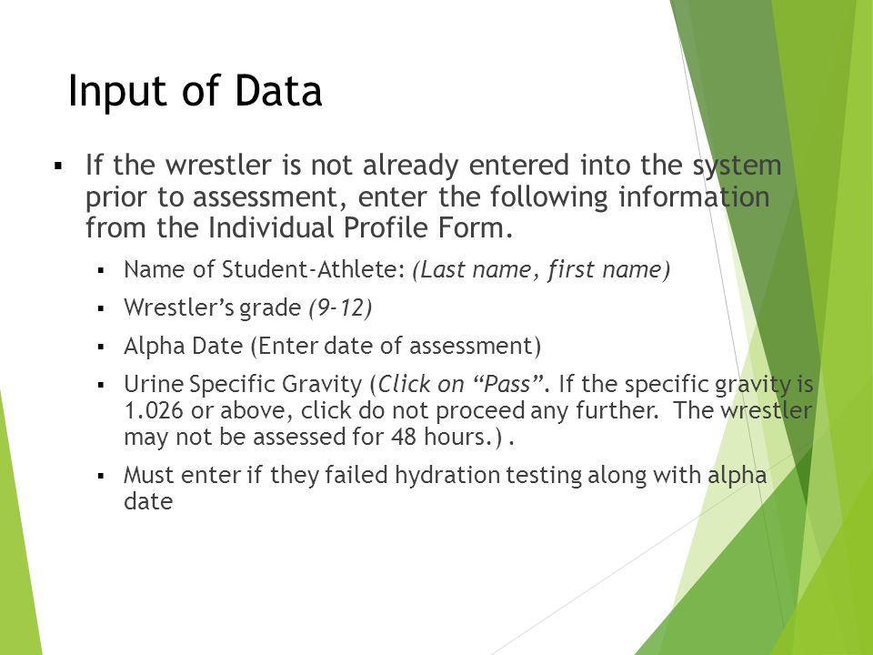 Input of Data  If the wrestler is not already entered into the system prior to assessment, enter the following information from the Individual Profil