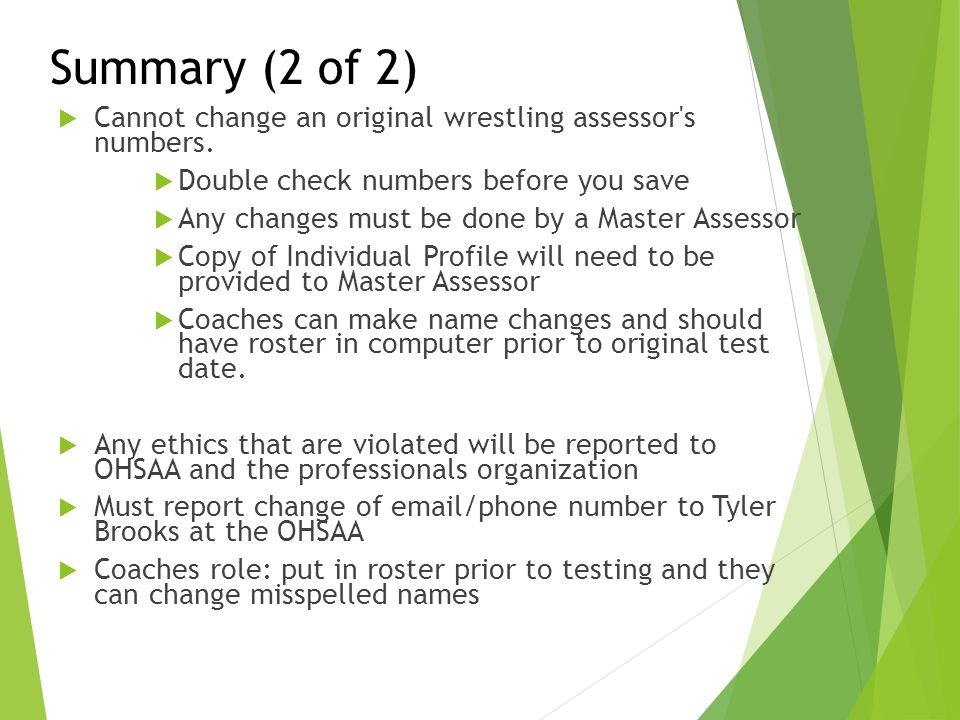 Summary (2 of 2)  Cannot change an original wrestling assessor's numbers.  Double check numbers before you save  Any changes must be done by a Mast