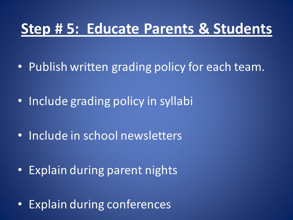 Step # 5: Educate Parents & Students Publish written grading policy for each team.