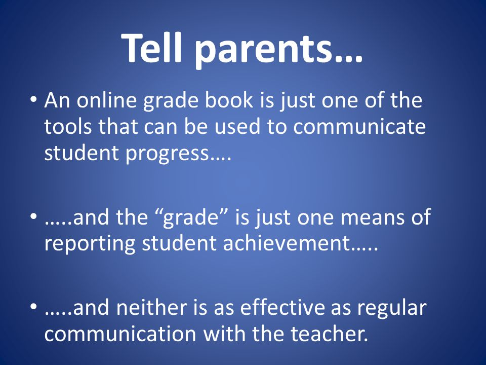 """Tell parents… An online grade book is just one of the tools that can be used to communicate student progress…. …..and the """"grade"""" is just one means of"""