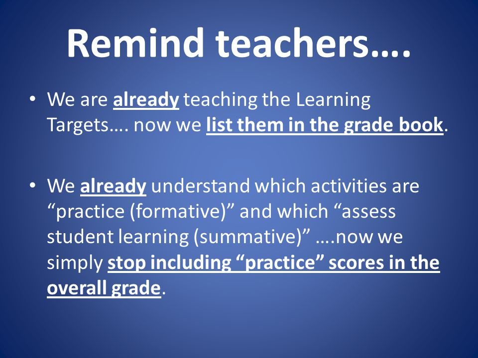 """Remind teachers…. We are already teaching the Learning Targets…. now we list them in the grade book. We already understand which activities are """"pract"""
