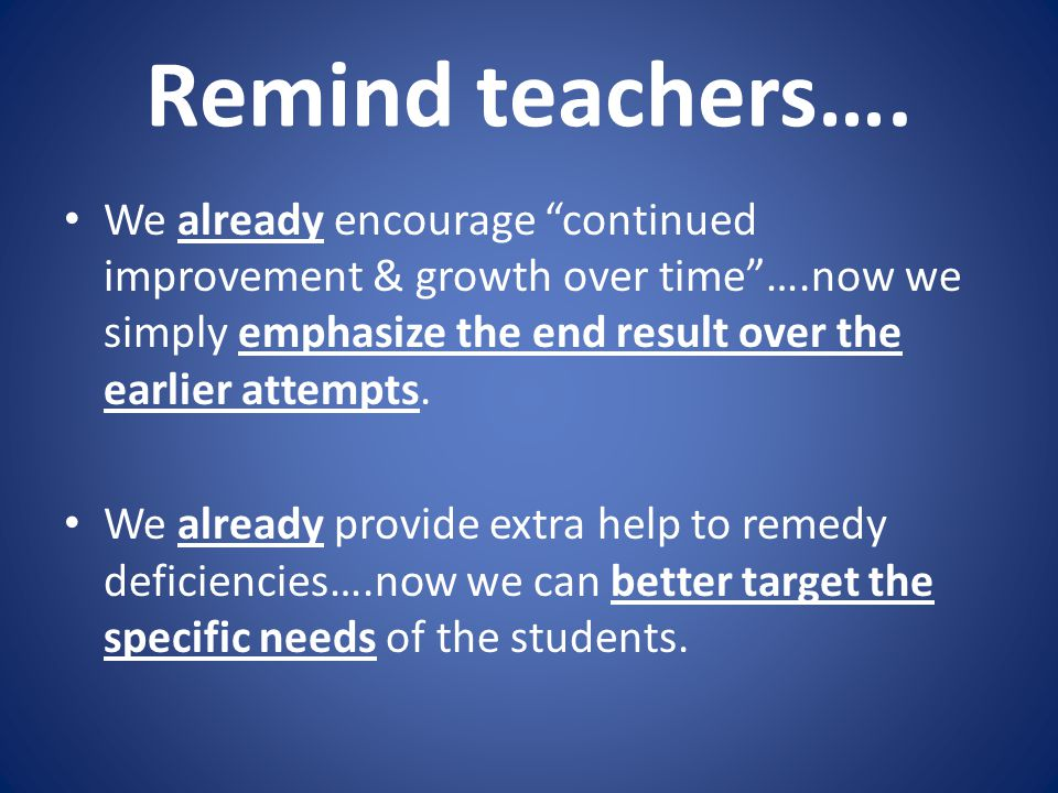 """Remind teachers…. We already encourage """"continued improvement & growth over time""""….now we simply emphasize the end result over the earlier attempts. W"""