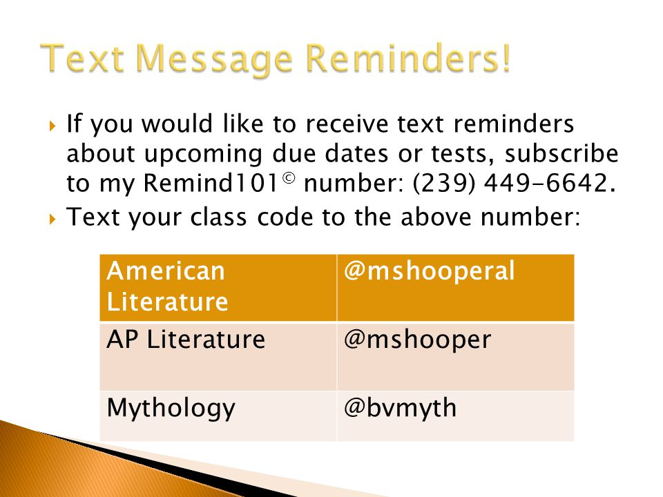  If you would like to receive text reminders about upcoming due dates or tests, subscribe to my Remind101 © number: (239) 449-6642.  Text your class