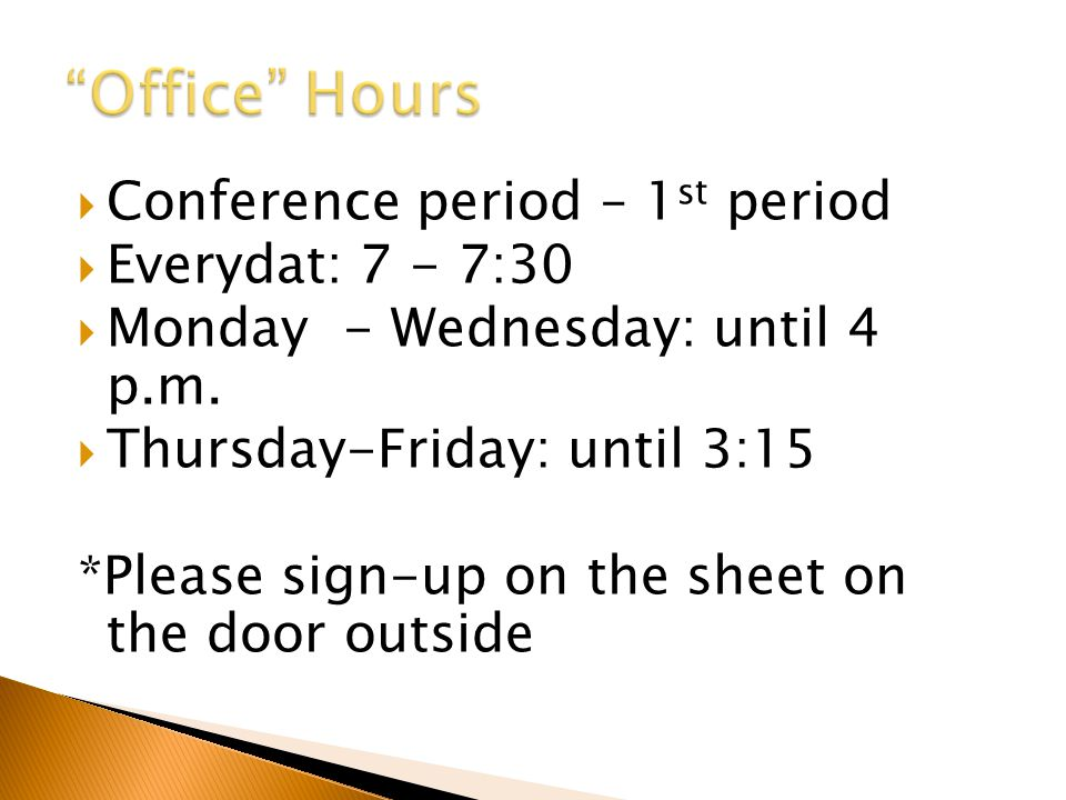  Conference period – 1 st period  Everydat: 7 - 7:30  Monday - Wednesday: until 4 p.m.  Thursday-Friday: until 3:15 *Please sign-up on the sheet o
