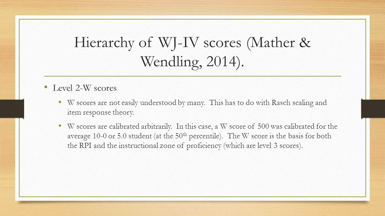 Level 2-W scores W scores are not easily understood by many. This has to do with Rasch scaling and item response theory. W scores are calibrated arbit