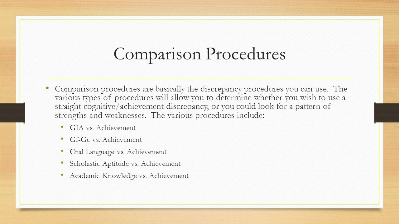 Comparison Procedures Comparison procedures are basically the discrepancy procedures you can use. The various types of procedures will allow you to de