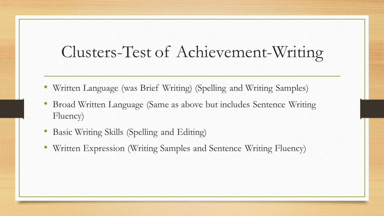 Clusters-Test of Achievement-Writing Written Language (was Brief Writing) (Spelling and Writing Samples) Broad Written Language (Same as above but inc