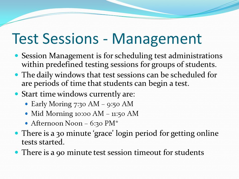 Test Sessions - Management Session Management is for scheduling test administrations within predefined testing sessions for groups of students.